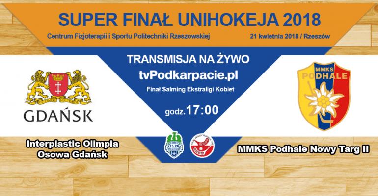 SUPER FINAŁ UNIHOKEJA / GODZ. 17:00: Interplastic Olimpia Osowa Gdańsk – MMKS Podhale Nowy Targ II (TRANSMISJA LIVE)