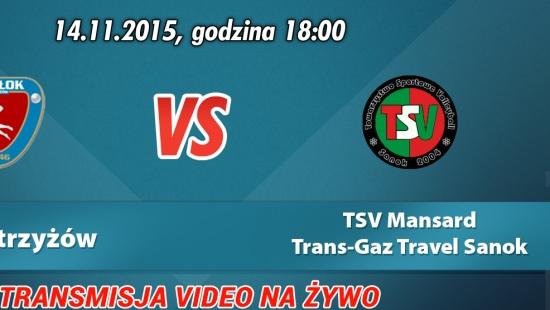 TRANSMISJA VIDEO NA ŻYWO: Wisłok Strzyżów – TSV Mansard TransGaz-Travel Sanok