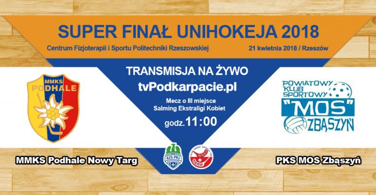 SUPER FINAŁ UNIHOKEJA / GODZ. 11:00 MMKS Podhale Nowy Targ – PKS MOS Zbąszyń (TRANSMISJA LIVE)